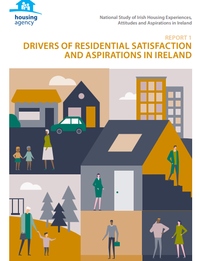 National Survey of Irish Housing Experiences, Attitudes and Aspirations in Ireland.  Report 1: Drivers of Residential Satisfaction and Aspirations in Ireland