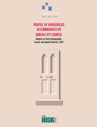 Profile of Households Accommodated by Dublin City Council: Analysis of Socio-Demographic, Income and Spatial Patterns, 2001